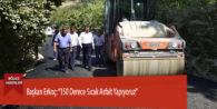"""Başkan Erkoç: """"150 Derece Sıcak Asfalt Yapıyoruz"""""""