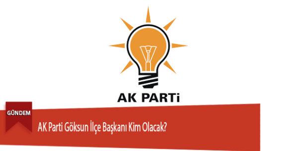 AK Parti Göksun İlçe Başkanı Kim Olacak?