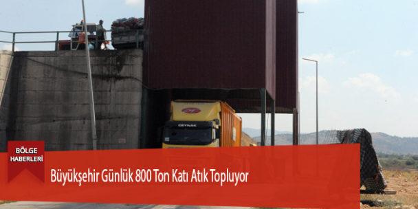 Büyükşehir Günlük 800 Ton Katı Atık Topluyor
