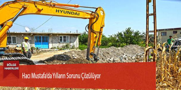 Hacı Mustafa'da Yılların Sorunu Çözülüyor