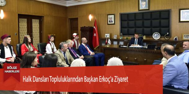 Halk Dansları Topluluklarından Başkan Erkoç'a Ziyaret