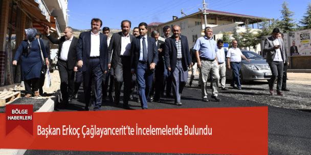 Başkan Erkoç Çağlayancerit'te İncelemelerde Bulundu
