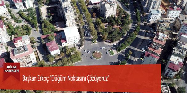 """Başkan Erkoç: """"Düğüm Noktasını Çözüyoruz"""""""