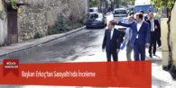Başkan Erkoç'tan Sarayaltı'nda İnceleme