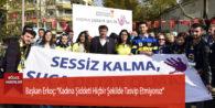 """Başkan Erkoç: """"Kadına Şiddeti Hiçbir Şekilde Tasvip Etmiyoruz"""""""