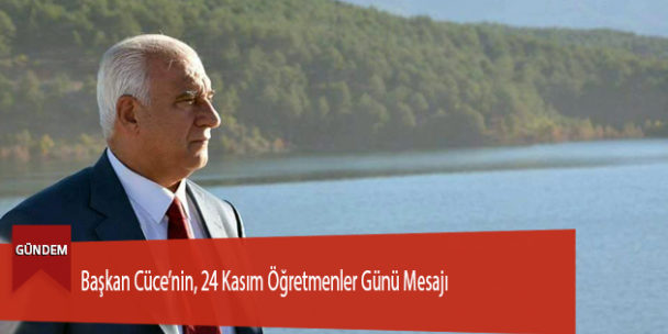 Başkan Cüce'nin, 24 Kasım Öğretmenler Günü Mesajı
