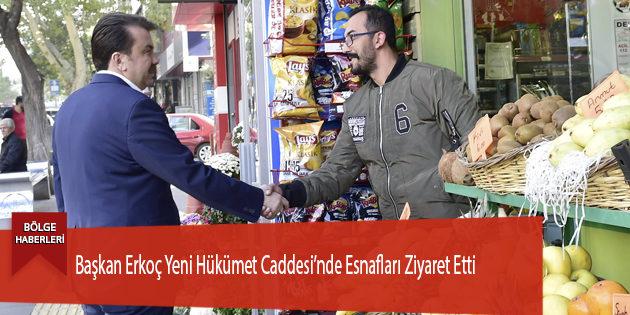 Başkan Erkoç Yeni Hükümet Caddesi'nde Esnafları Ziyaret Etti