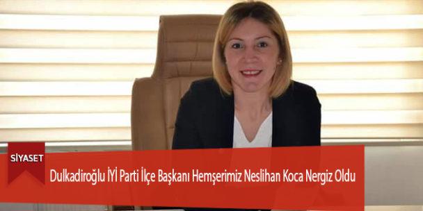 Dulkadiroğlu İYİ Parti İlçe Başkanı Hemşerimiz Koca Oldu
