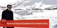 Başkan Erkoç Yedikuyular Kayak Merkezi'nde İncelemelerde Bulundu