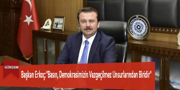 """Başkan Erkoç:""""Basın, Demokrasimizin Vazgeçilmez Unsurlarından Biridir"""""""