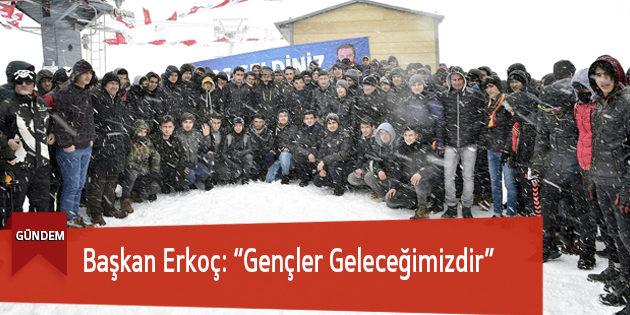 """Başkan Erkoç: """"Gençler Geleceğimizdir"""""""