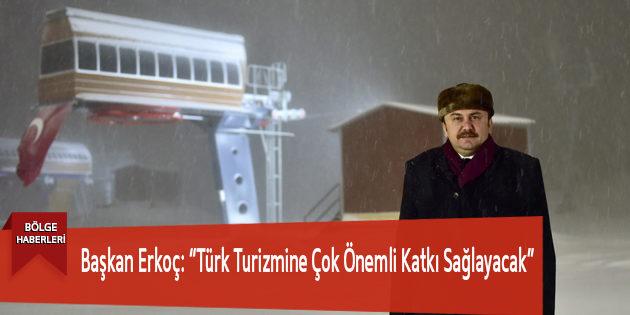 """Başkan Erkoç: """"Türk Turizmine Çok Önemli Katkı Sağlayacak"""""""
