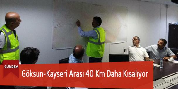 Göksun-Kayseri Arası 40 Km Daha Kısalıyor
