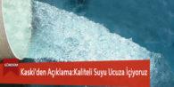 Kaski'den Açıklama:Kaliteli Suyu Ucuza İçiyoruz
