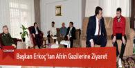 Başkan Erkoç'tan Afrin Gazilerine Ziyaret