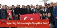 """Başkan Erkoç: """"Kahramanmaraş'tan Dünyaya Mesaj Verelim"""""""