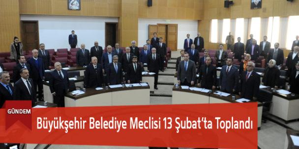Büyükşehir Belediye Meclisi 13 Şubat'ta Toplandı