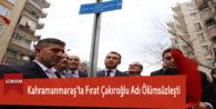 Kahramanmaraş'ta Fırat Çakıroğlu Adı Ölümsüzleşti