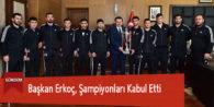 Başkan Erkoç, Şampiyonları Kabul Etti