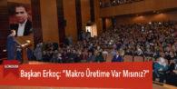 """Başkan Erkoç: """"Makro Üretime Var Mısınız?"""""""
