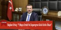 """Başkan Erkoç: """"1 Mayıs Emek Ve Dayanışma Günü Kutlu Olsun"""""""