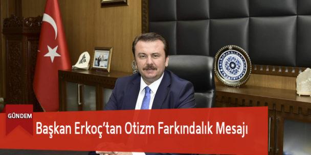 Başkan Erkoç'tan Otizm Farkındalık Mesajı