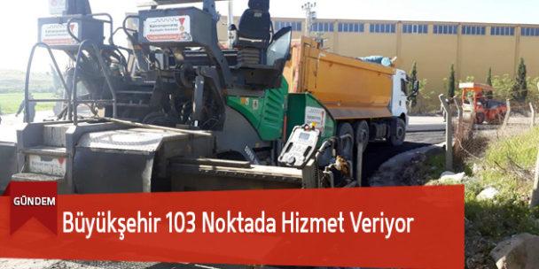 Büyükşehir 103 Noktada Hizmet Veriyor