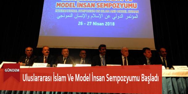 Uluslararası İslam Ve Model İnsan Sempozyumu Başladı