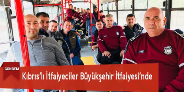 Kıbrıs'lı İtfaiyeciler Büyükşehir İtfaiyesi'nde