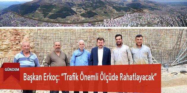 """Başkan Erkoç: """"Trafik Önemli Ölçüde Rahatlayacak"""""""