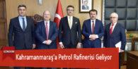 Kahramanmaraş'a Petrol Rafinerisi Geliyor