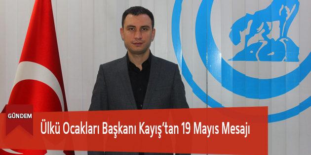 Ülkü Ocakları Başkanı Kayış'tan 19 Mayıs Mesajı