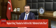 """Başkan Erkoç:""""İstanbul'un Fethi'nin 565. Yıldönümü Kutlu Olsun"""""""
