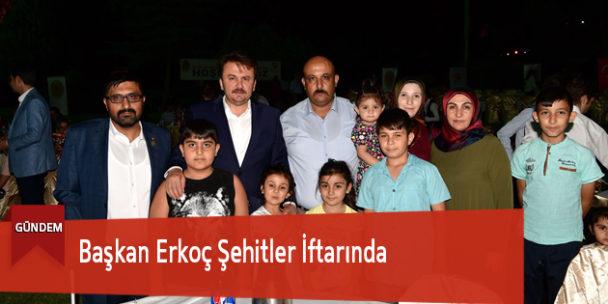 Başkan Erkoç Şehitler İftarında