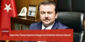"""Başkan Erkoç: """"Ramazan Bayramının Dünyaya Huzur Ve Mutluluk Getirmesini Diliyorum"""""""