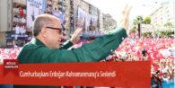 Cumhurbaşkanı Erdoğan Kahramanmaraş'a Seslendi