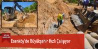 Esenköy'de Büyükşehir Hızlı Çalışıyor