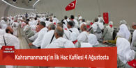 Kahramanmaraş'ın İlk Hac Kafilesi 4 Ağustosta