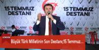 Büyük Türk Milletinin Son Destanı;15 Temmuz…