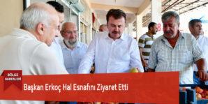 Başkan Erkoç Hal Esnafını Ziyaret Etti