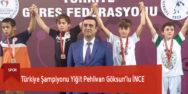Türkiye Şampiyonu Yiğit Pehlivan Göksun'lu İNCE
