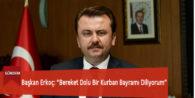 """Başkan Erkoç: """"Bereket Dolu Bir Kurban Bayramı Diliyorum"""""""
