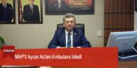 MHP'li Aycan Acilen Ambulans İstedi