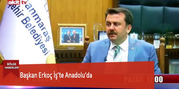 Başkan Erkoç İş'te Anadolu'da