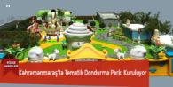 Kahramanmaraş'ta Tematik Dondurma Parkı Kuruluyor