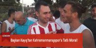 Başkan Kayış'tan Kahramanmaraşspor'a Tatlı Moral!