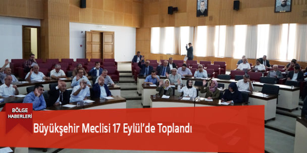 Büyükşehir Meclisi 17 Eylül'de Toplandı