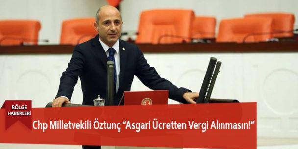 "Chp Milletvekili Öztunç ""Asgari Ücretten Vergi Alınmasın!"""