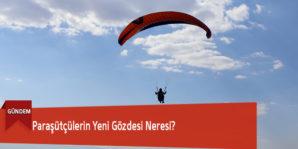 Paraşütçülerin Yeni Gözdesi Neresi?