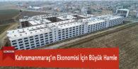 Kahramanmaraş'ın Ekonomisi İçin Büyük Hamle